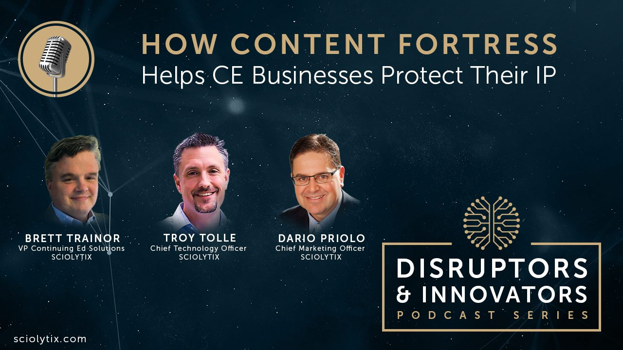 Dario Priolo, Troy Tolle, and Brett Trainor discuss how Content Fortress helps continuing Education business protect their IP