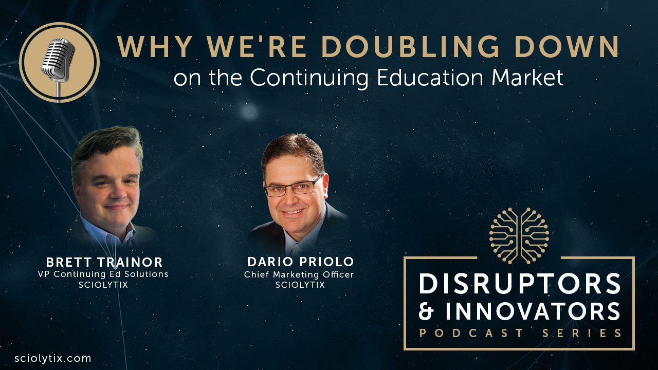 Brett Trainor and Dario Priolo discuss why Sciolytix is doubling down on the continuing education market